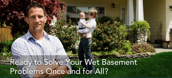 Ready to solve your wet basement problems